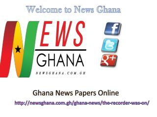 Read ghana news papers online at News Ghana