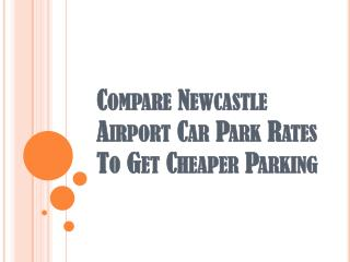 Compare Newcastle Airport Car Park Rates To Get Cheaper Parking