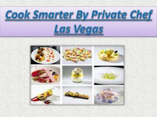 Cook Smarter By Private Chef Las Vegas
