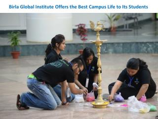 Birla Global Institute Offers the Best Campus Life to Its Students