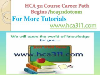 HCA 311 Course Career Path Begins /hca311dotcom