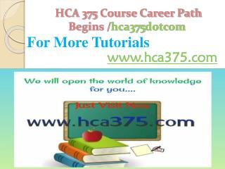 HCA 375 Course Career Path Begins /hca375dotcom