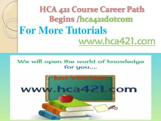 HCA 421 Course Career Path Begins /hca421dotcom