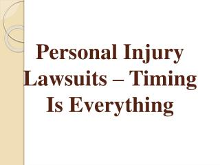 Personal Injury Lawsuits – Timing Is Everything