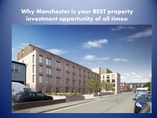 Why Manchester is your BEST property Investment Opportunity of all times!