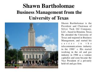 Shawn Bartholomae Business Management from the University of Texas