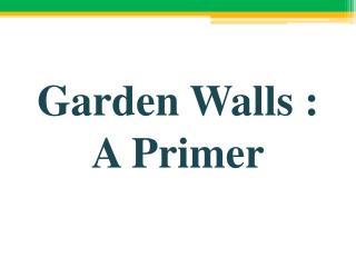 Garden Walls: A Primer