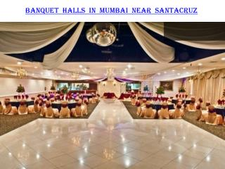Banquet Halls In Mumbai Near Santacruz