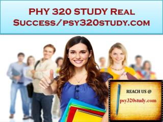 PHY 320 STUDY Real Success/psy320study.com