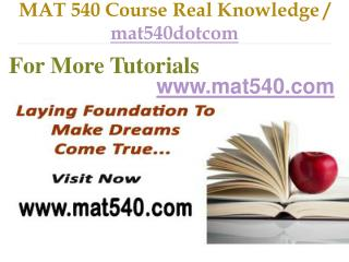 MAT 540 Course Real Tradition,Real Success / mat540dotcom