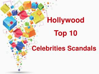 Hollywood Top 10 Celebrities Scandals
