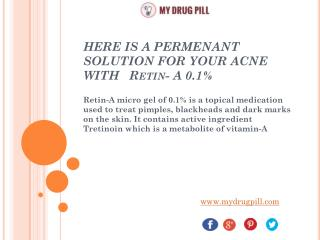 HERE IS A PERMENANT SOLUTION FOR YOUR ACNE WITH   Retin- A 0.1%