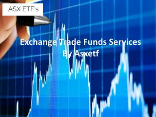 Exchange Trade Funds Services By Asxetfs