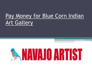 Pay Money for Blue Corn Indian Art Gallery