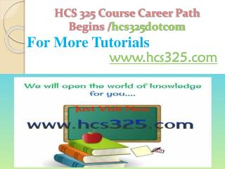 HCS 325 Course Career Path Begins /hcs325dotcom