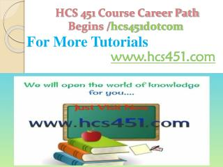 HCS 451 Course Career Path Begins /hcs451dotcom