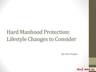 Hard Manhood Protection: Lifestyle Changes to Consider