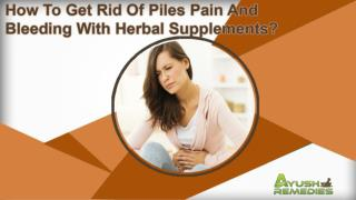 How To Get Rid Of Piles Pain And Bleeding With Herbal Supplements?