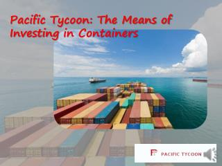 Pacific Tycoon: The Means of Investing in Containers