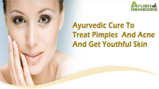 Ayurvedic Cure To Treat Pimples And Acne And Get Youthful Skin Safely