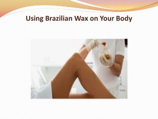 Using Brazilian Wax on Your Body