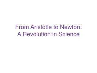 From Aristotle to Newton: A Revolution in Science
