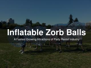 Inflatabe Zorb Balls - A Fastest Growing Attractions of Party Rental Industry