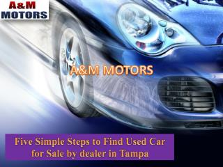 Five Simple Steps to find used car for Sale by dealer in Tampa