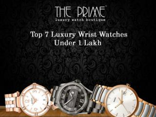 Top 7 Luxury Wrist Watches Under 1 Lakh