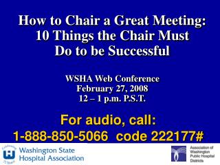 How to Chair a Great Meeting:  10 Things the Chair Must  Do to be Successful  WSHA Web Conference February 27, 2008 12