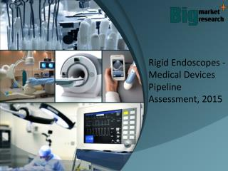 Rigid Endoscopes : One Of The Fastest Growing Medical Industry