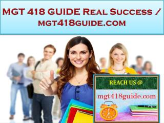 MGT 418 GUIDE Real Success / mgt418guide.com