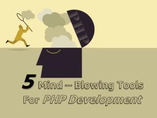5 Mind Blowing Tools for PHP Development