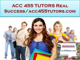 ACC 455 TUTORS Real Success/acc455tutors.com