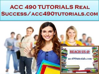 ACC 490 TUTORIALS Real Success/acc490tutorials.com