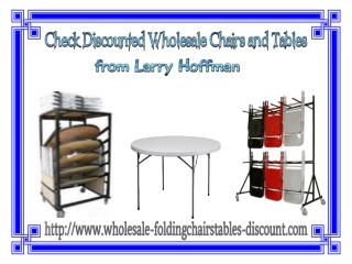 Check Discounted Wholesale Chairs and Tables from Larry Hoffman