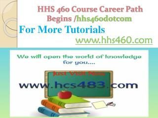 HHS 460 Course Career Path Begins /hhs460dotcom