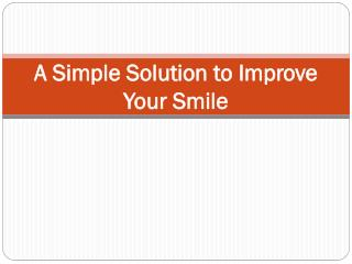 A Simple Solution to Improve Your Smile