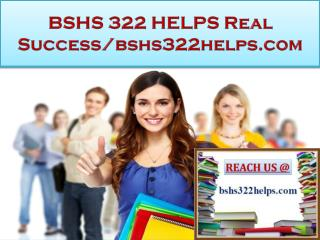 BSHS 322 HELPS Real Success/bshs322helps.com