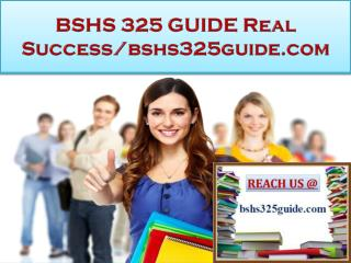 BSHS 325 GUIDE Real Success/bshs325guide.com