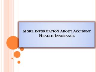 More Information About Accident Health Insurance