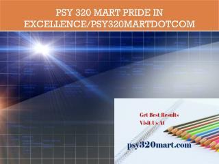 PSY 320 MART Pride In Excellence/psy320martdotcom