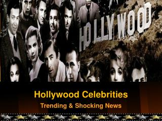 Hollywood Celebrities Trending News