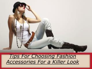 Tips For Choosing Fashion Accessories For a Killer Look