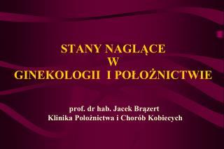 STANY NAGLACE      W  GINEKOLOGII  I POLOZNICTWIE