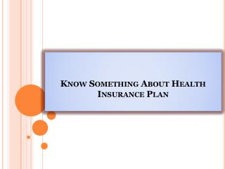 Know Something About Health Insurance Plan