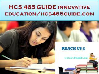HCS 465 GUIDE innovative education/hcs465guide.com