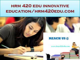 hrm 420 edu innovative education/hrm420edu.com