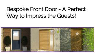Bespoke Front Door-A Perfect Way to Impress the Guests!