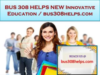 BUS 308 HELPS NEW Innovative Education / bus308helps.com